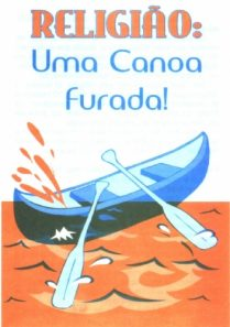 Religião: Uma Canoa Furada!