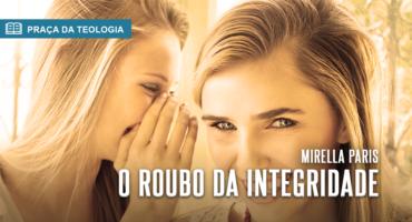 O ROUBO DA INTEGRIDADE