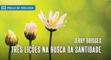TRÊS LIÇÕES NA BUSCA DA SANTIDADE