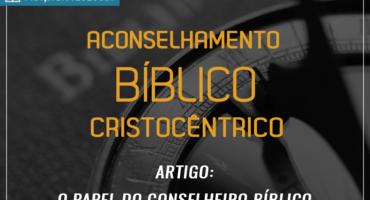 o papel do conselheiro bíblico